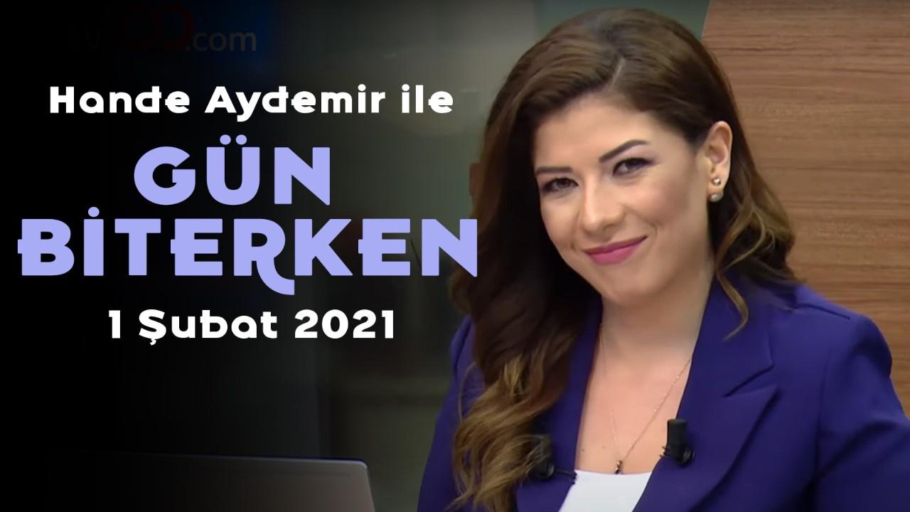 Hander Aydemir ile Gün Biterken - 1 Şubat 2021