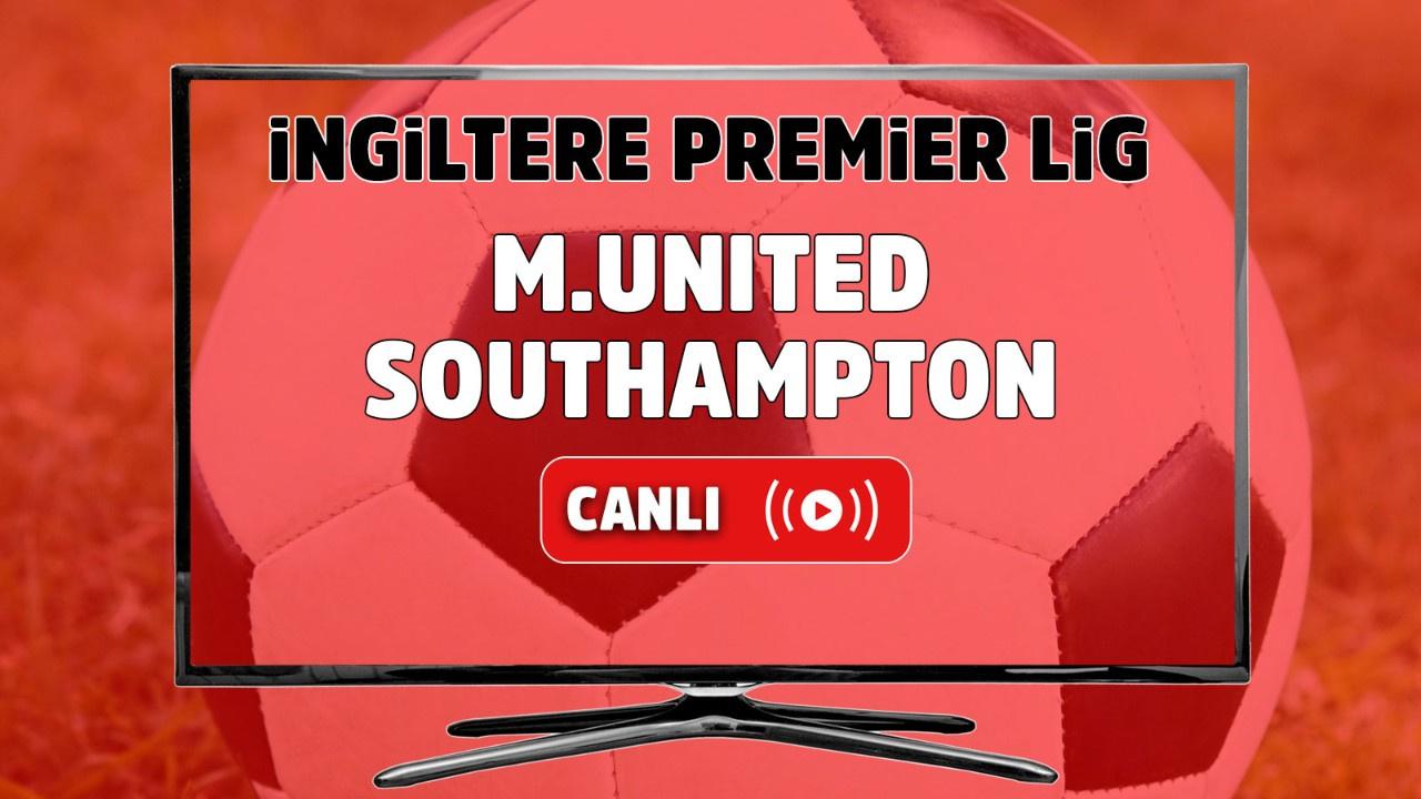 Manchester United – Southampton Maçı Canlı