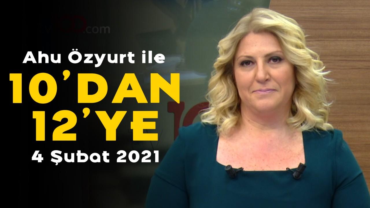 Ahu Özyurt ile 10'dan 12'ye - 4 Şubat 2021