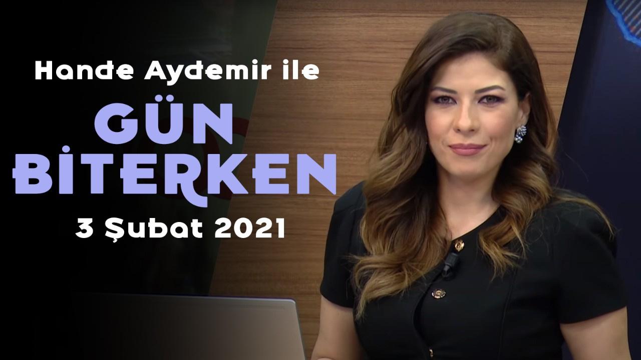 Hande Aydemir ile Gün Biterken - 3 Şubat 2021