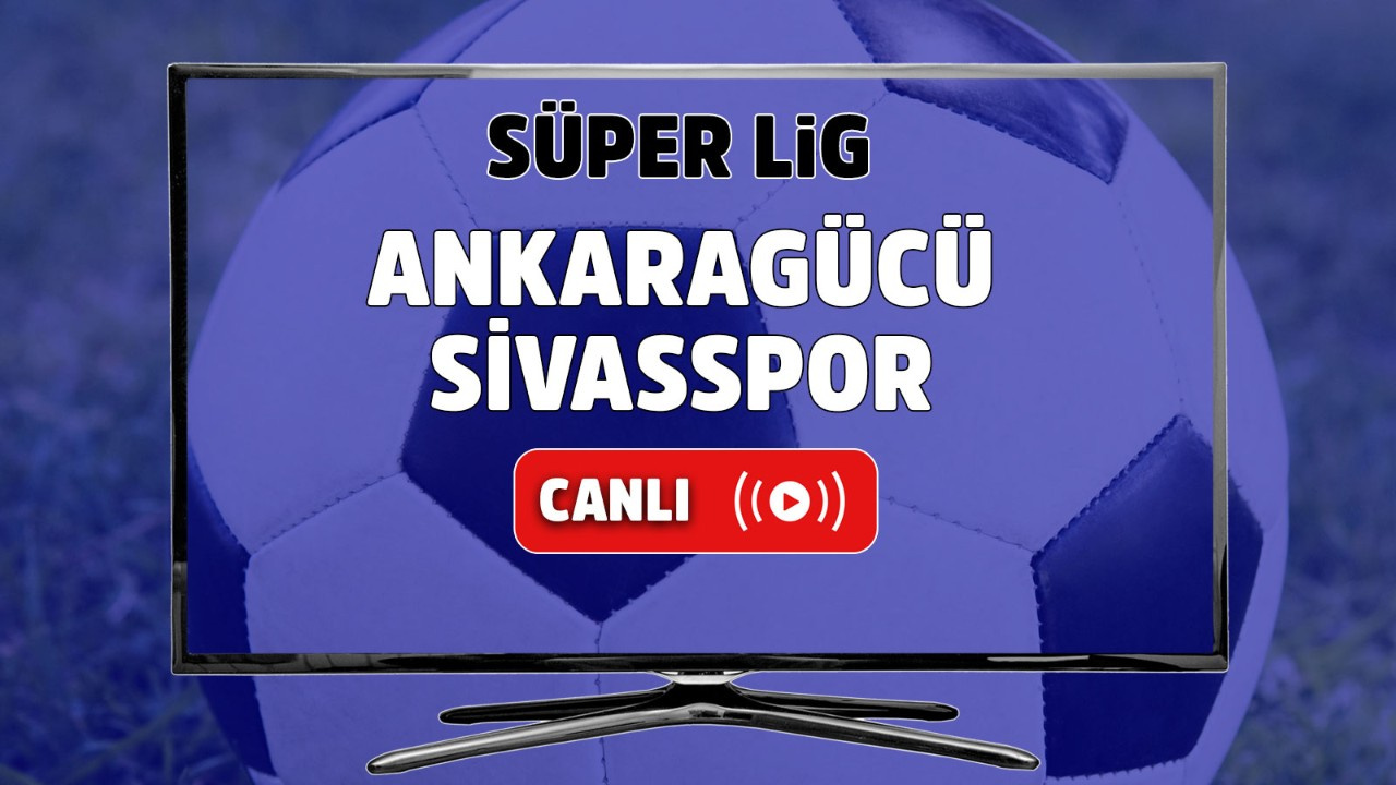 Ankaragücü – Sivasspor Canlı