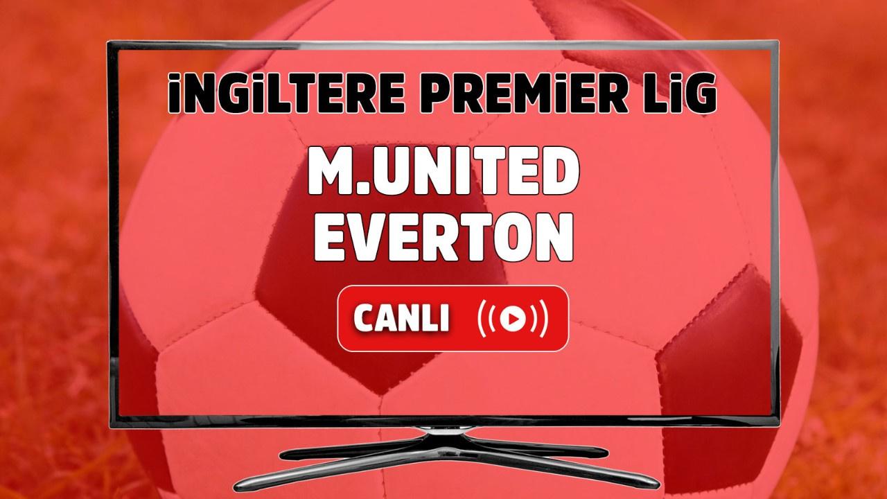 Manchester United – Everton Maçı Canlı