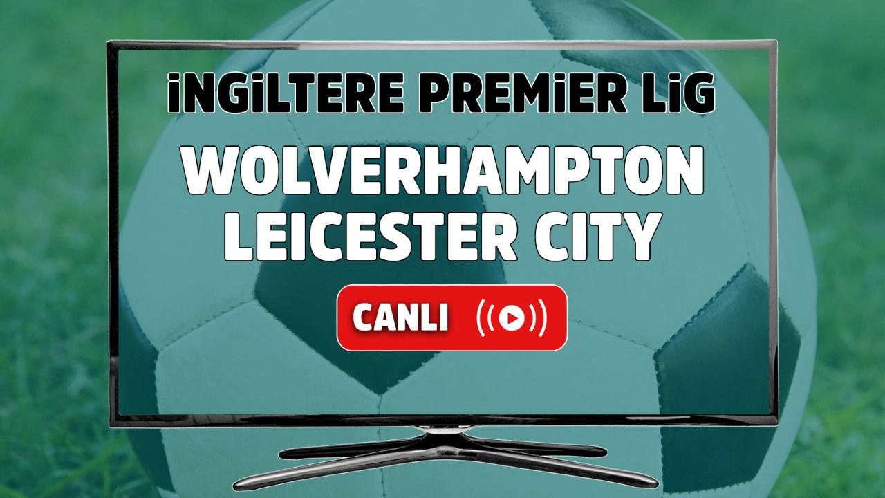 Wolverhampton – Leicester City Maçı Canlı