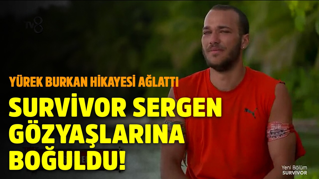 Survivor Sergen'in yürek burkan hikayesi!