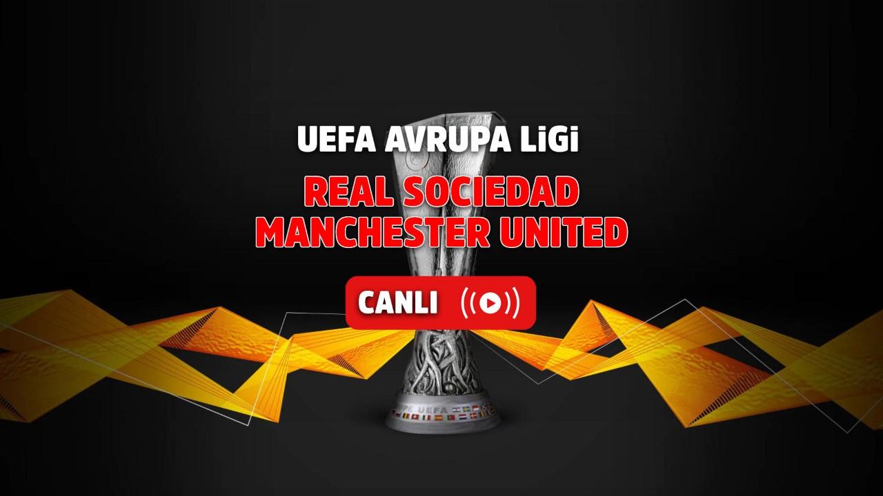 Real Sociedad – Manchester United Canlı