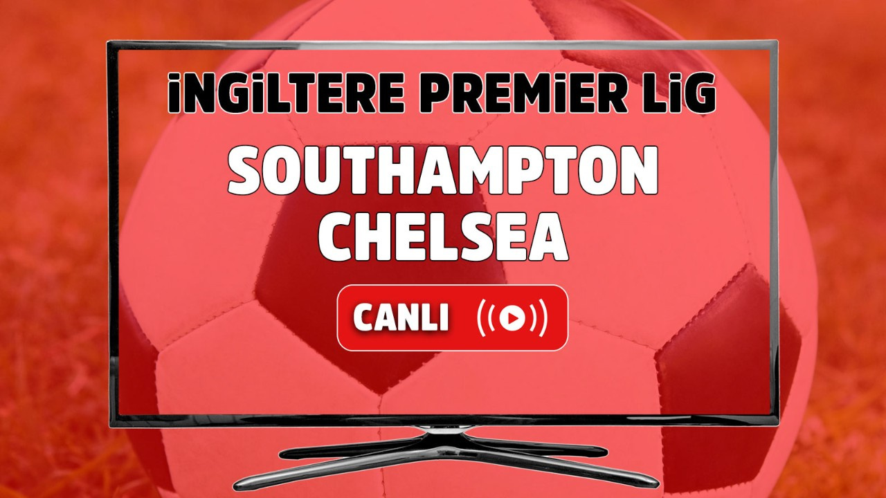 Southampton – Chelsea Canlı