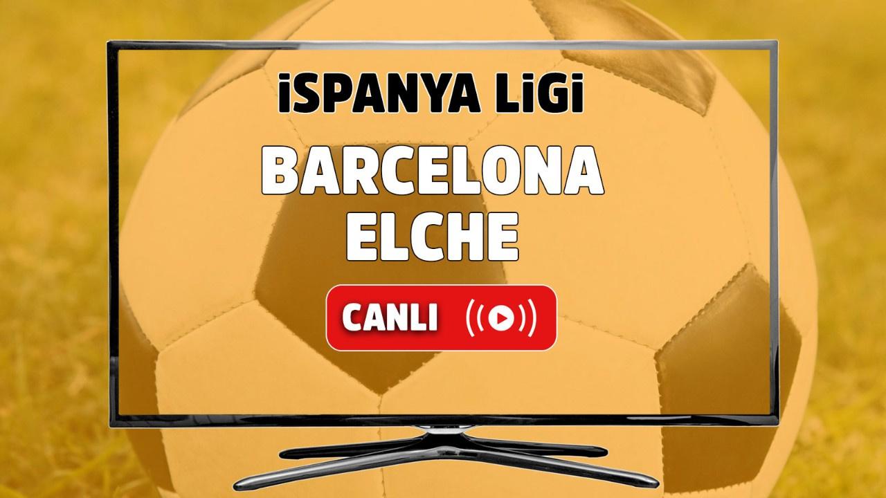 Barcelona - Elche Canlı