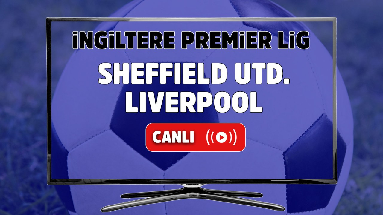 Sheffield United – Liverpool Canlı