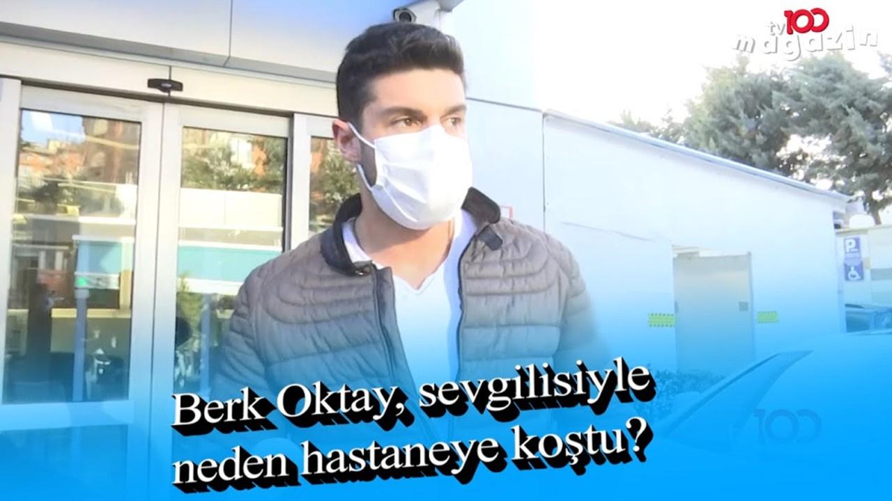 Berk Oktay, sevgilisi ile neden hastaneye koştu?
