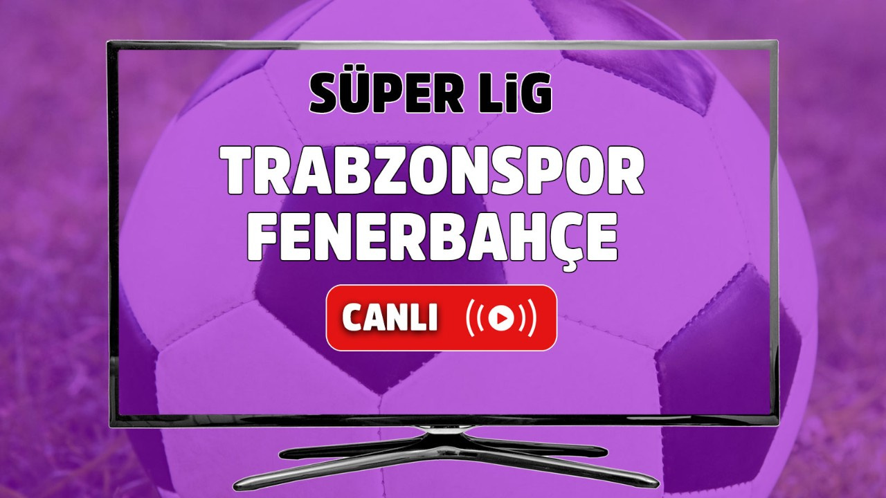 CANLI Trabzonspor – Fenerbahçe