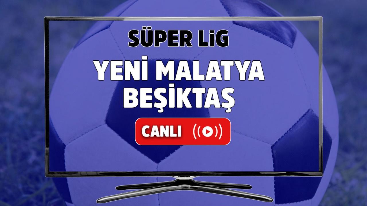 Yeni Malatyaspor – Beşiktaş Canlı