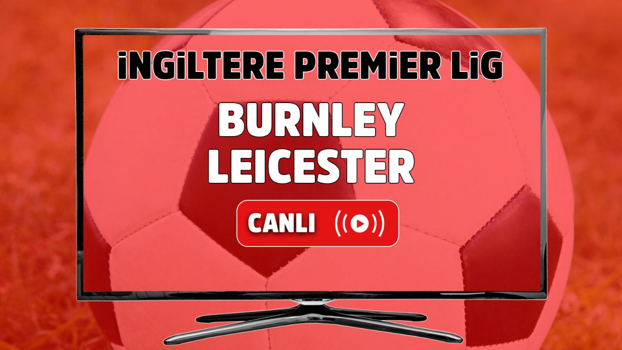 Burnley – Leicester City Canlı