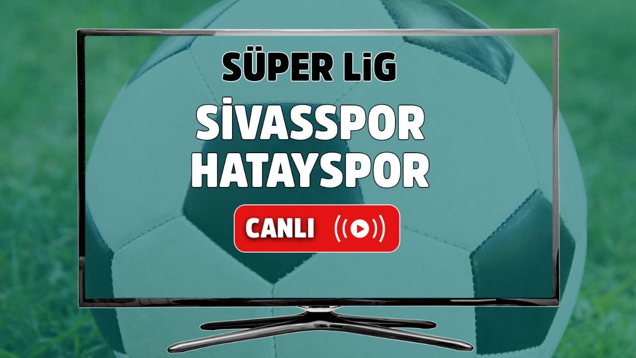 Sivasspor – Hatayspor Canlı