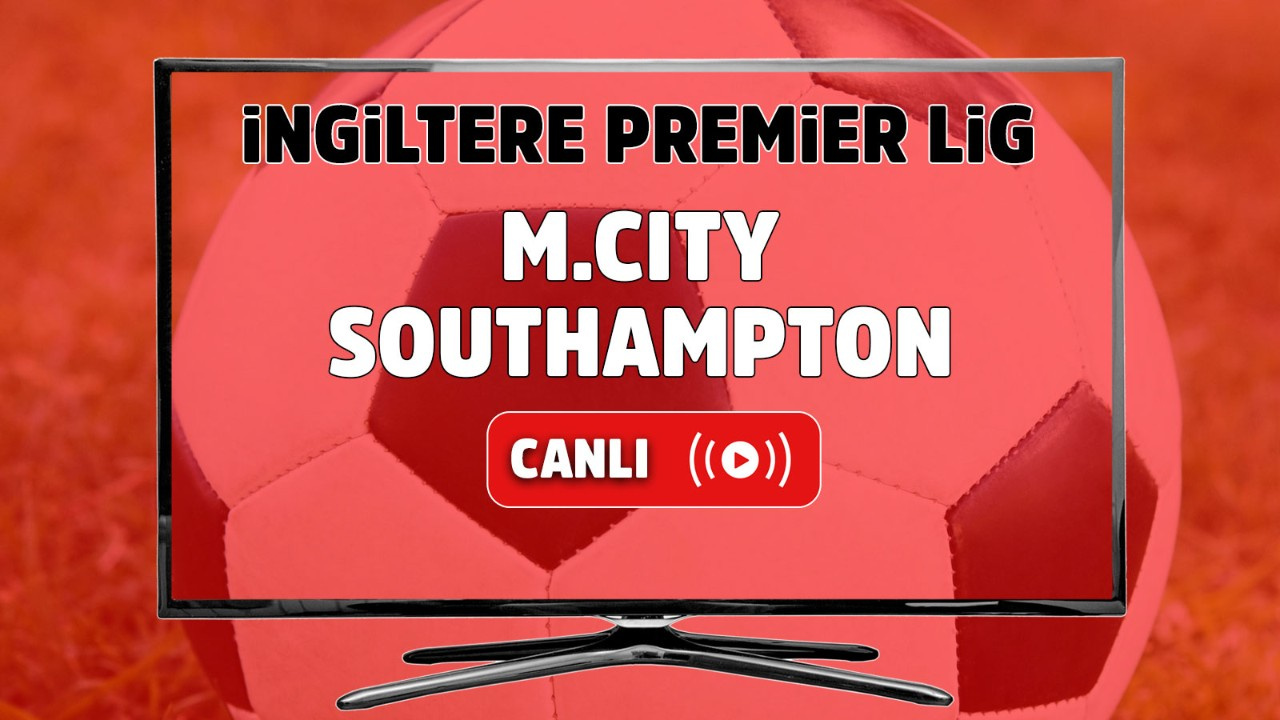 Manchester City – Southampton Canlı