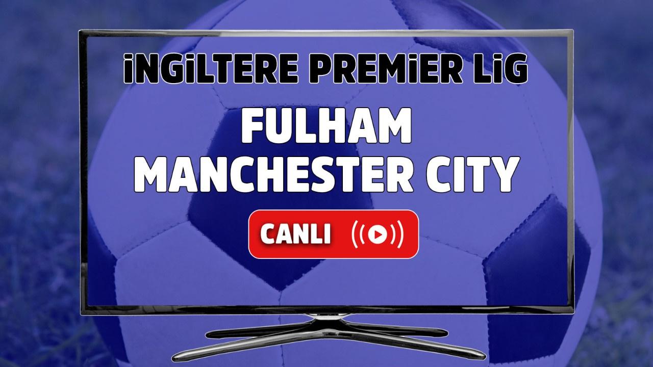 Fulham – Manchester City Canlı