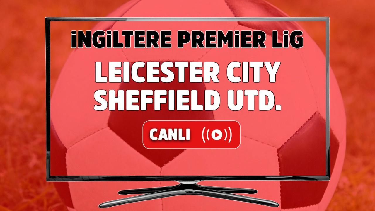 Leicester City – Sheffield United Canlı