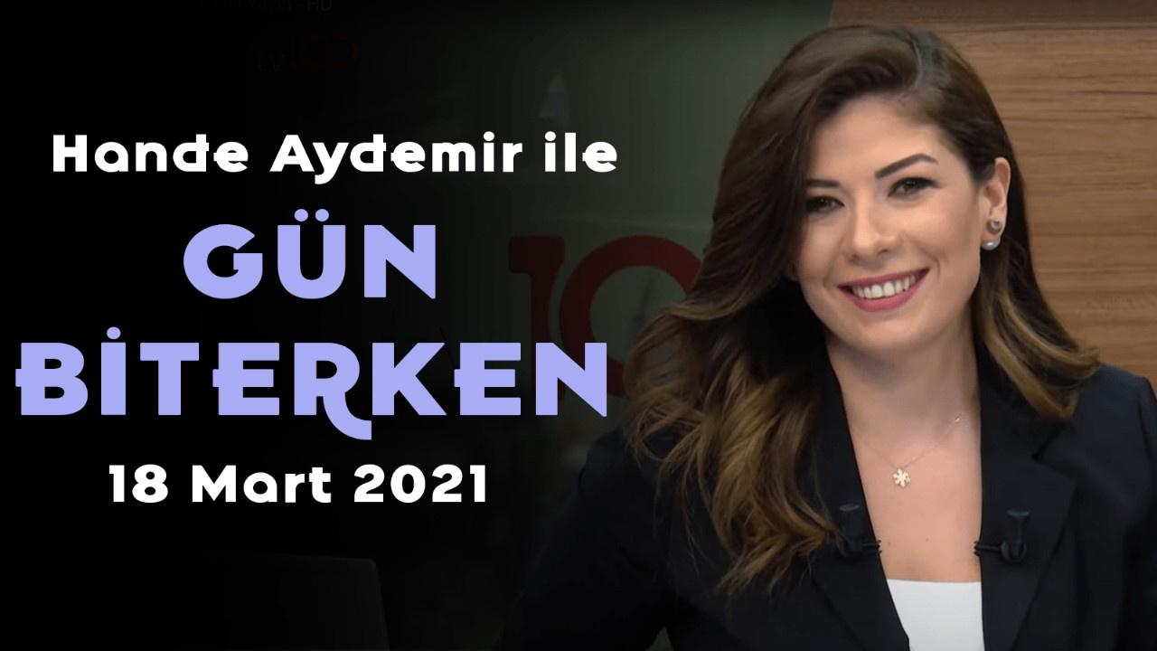 Hande Aydemir ile Gün Biterken 19 Mart 2021