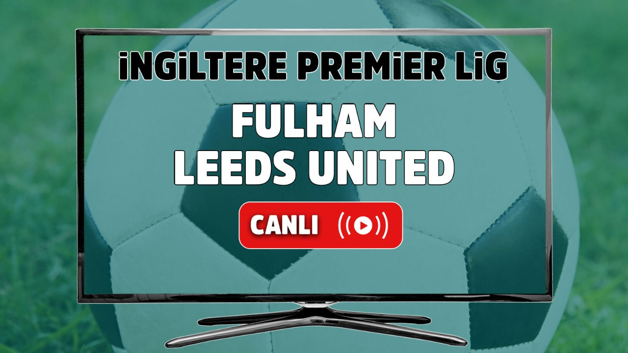 Fulham – Leeds United Canlı