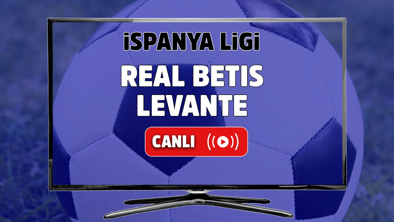 Real Betis - Levante Canlı