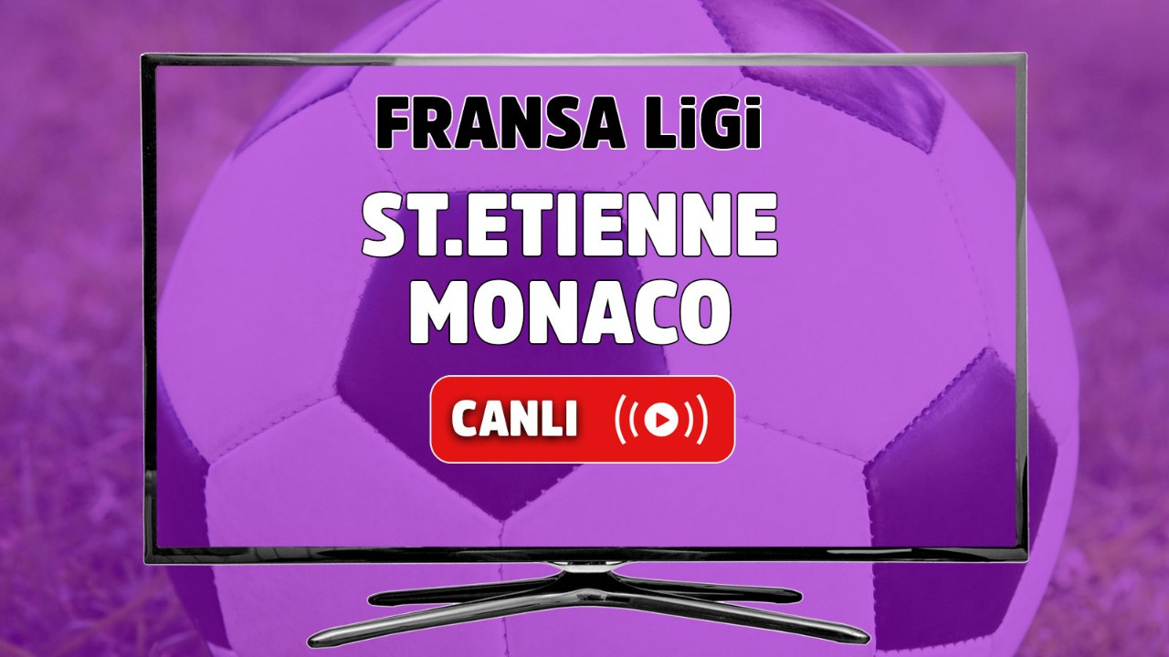 Saint-Etienne - Monaco Canlı