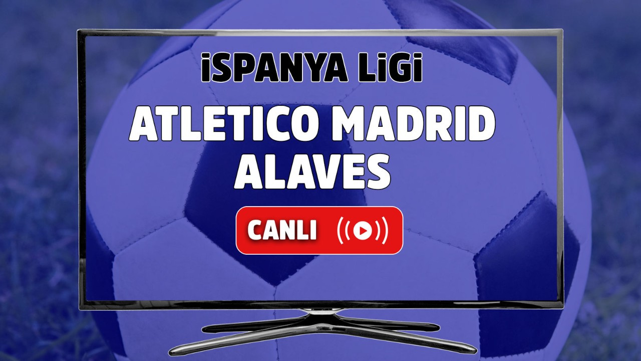 Atletico Madrid - Alaves Canlı