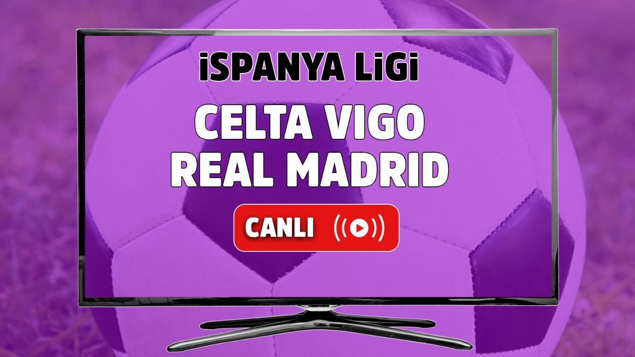 Celta Vigo - Real Madrid Canlı