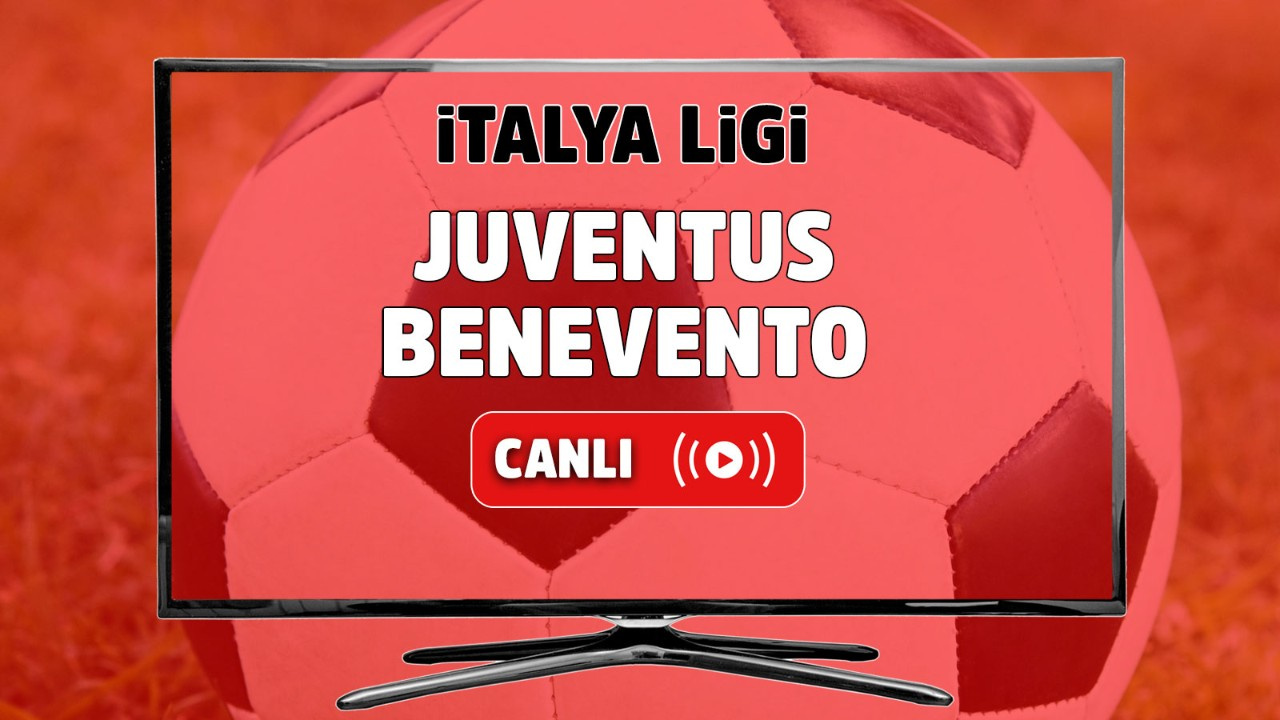 Juventus - Benevento Canlı