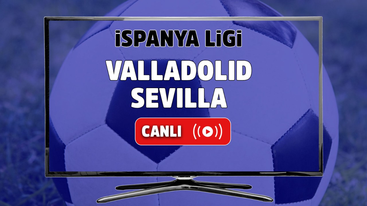 Valladolid - Sevilla Canlı