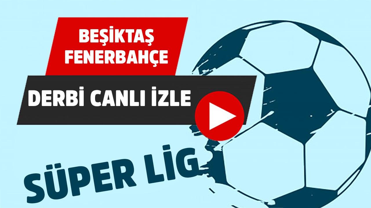 CANLI Beşiktaş - Fenerbahçe