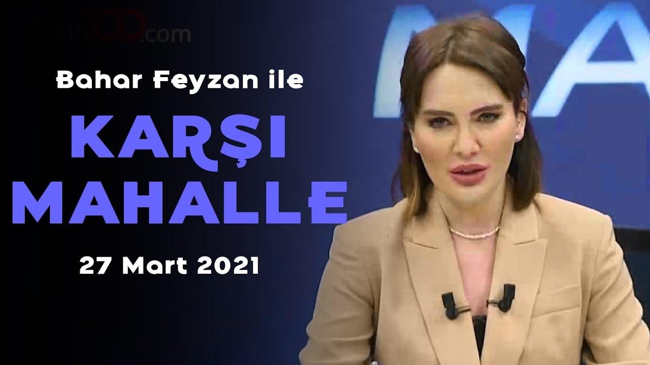 Bahar Feyzan ile Karşı Mahalle - 27 Mart 2021