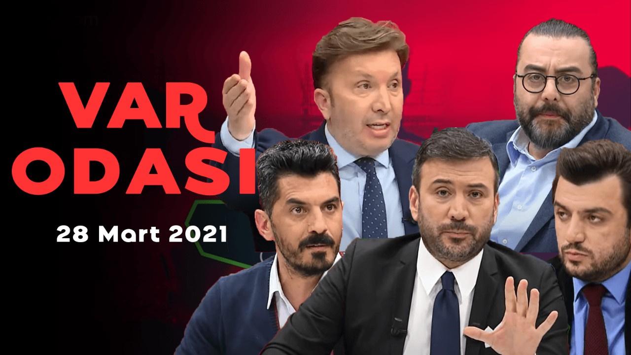 Ertem Şener ile VAR Odası - 28 Mart 2021