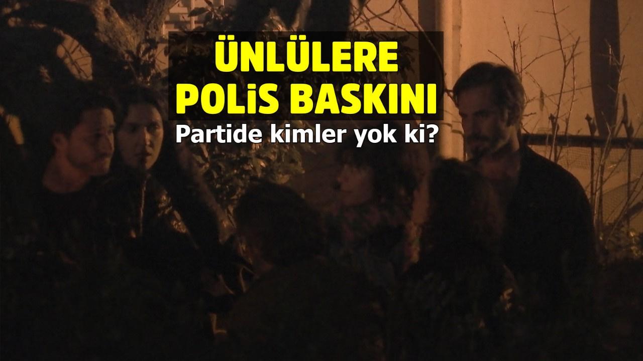 Ünlülerin partisine polis baskını