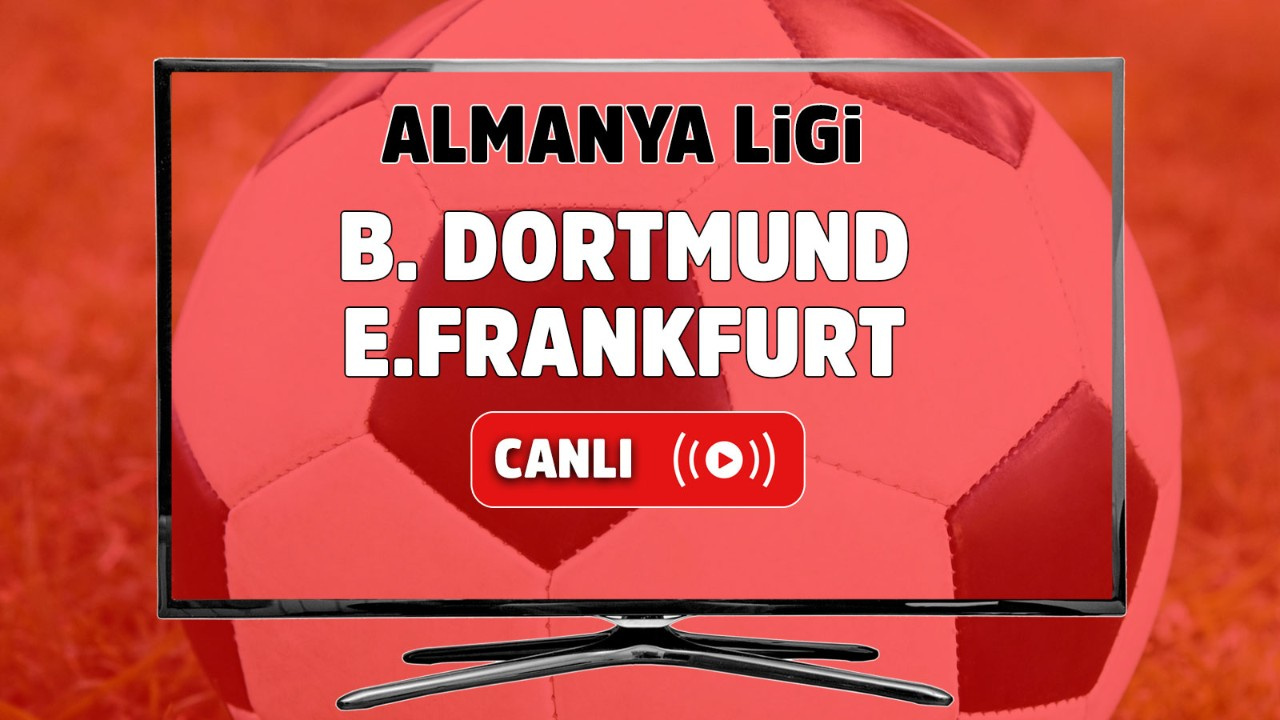 Borussia Dortmund – E.Frankfurt Canlı
