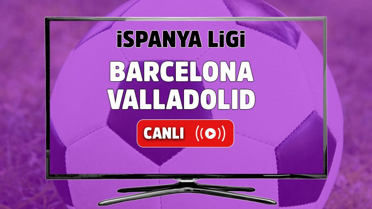 Barcelona - Valladolid Canlı