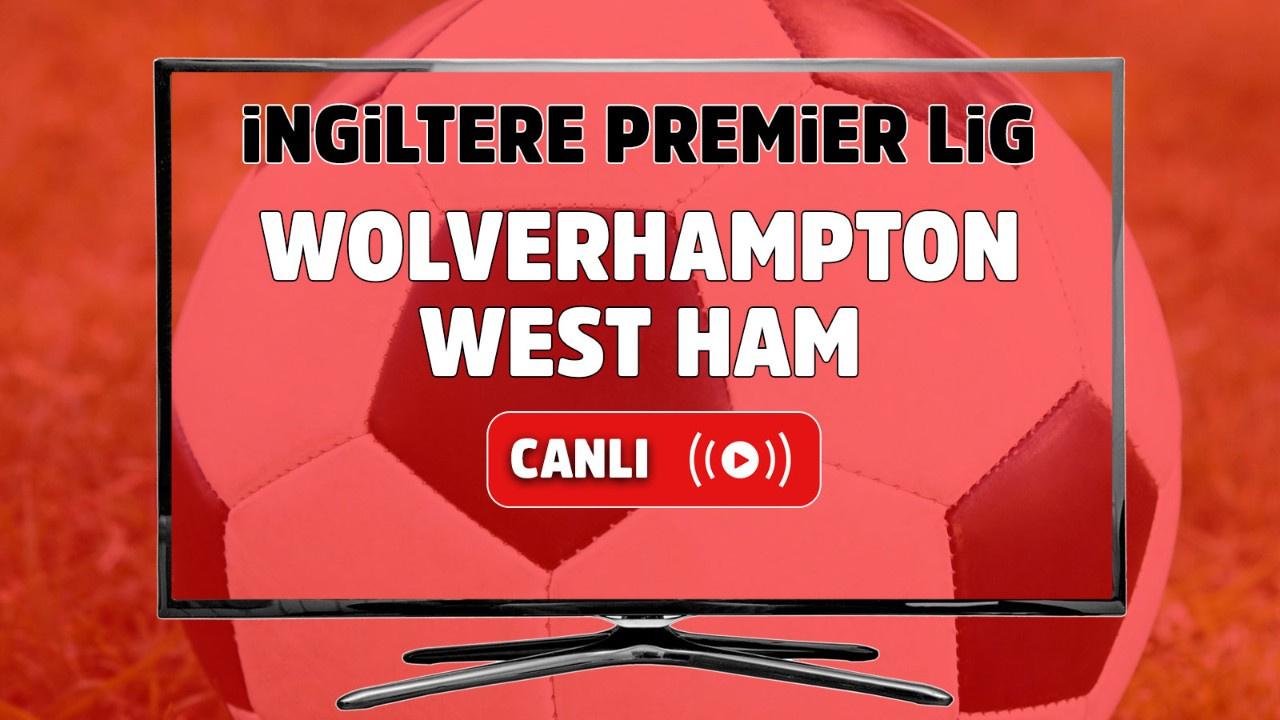 Wolverhampton – West Ham Canlı