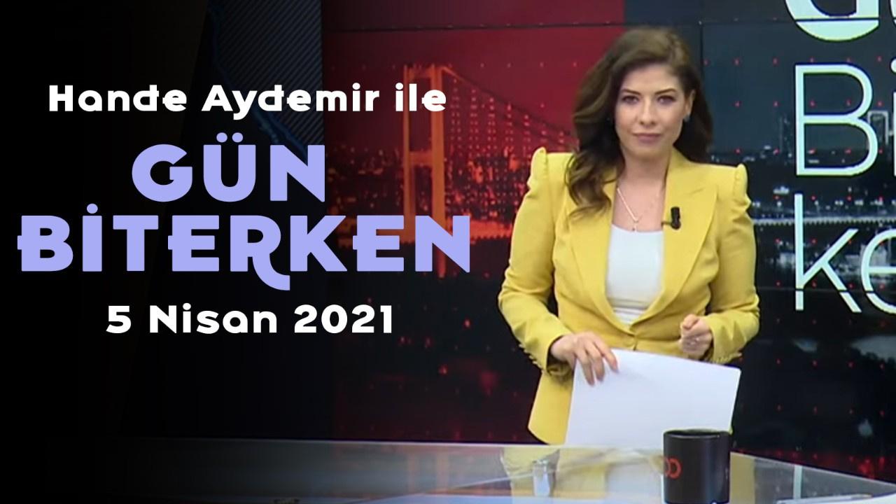 Gün Biterken - 5 Nisan 2021