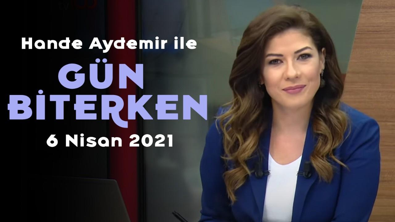 Gün Biterken - 6 Nisan 2021
