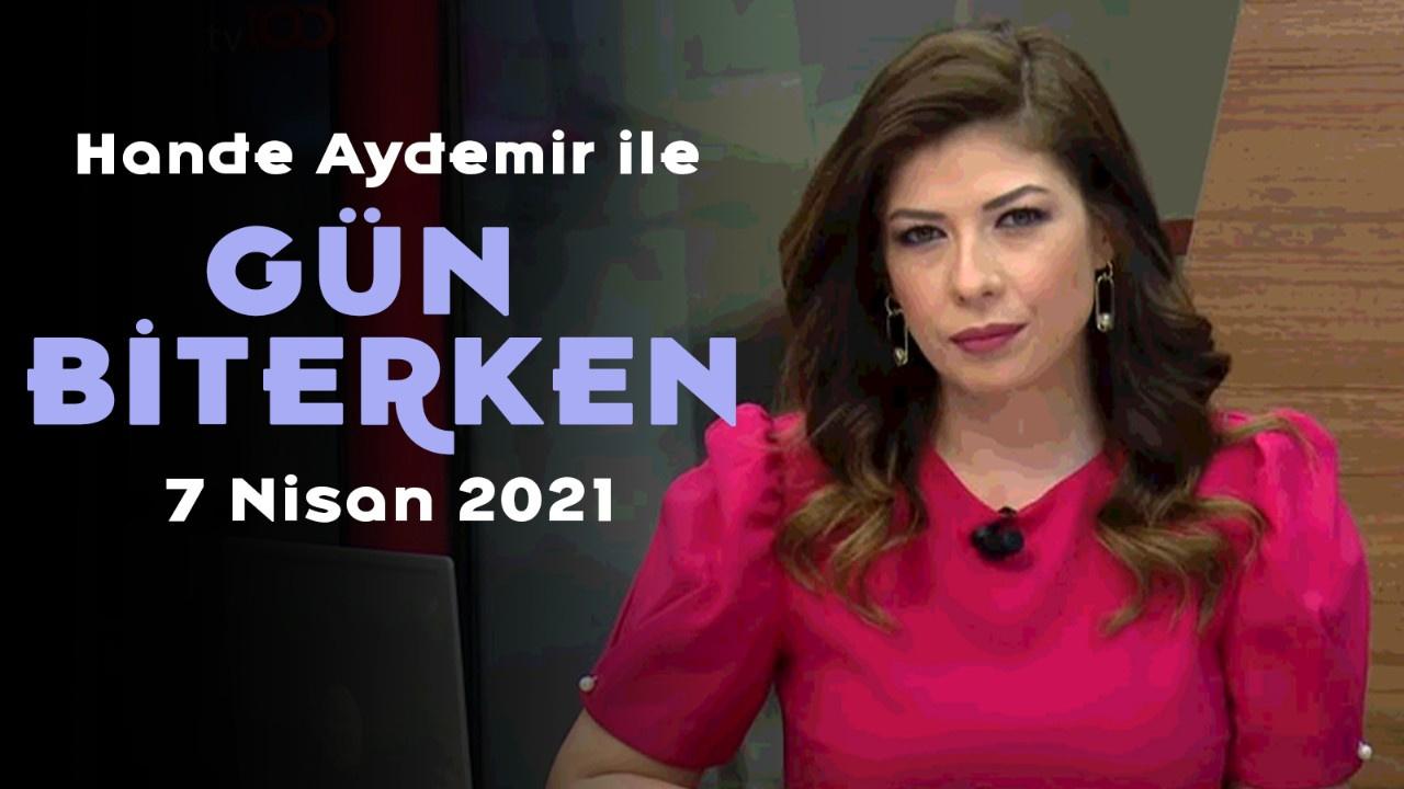 Gün Biterken - 7 Nisan 2021