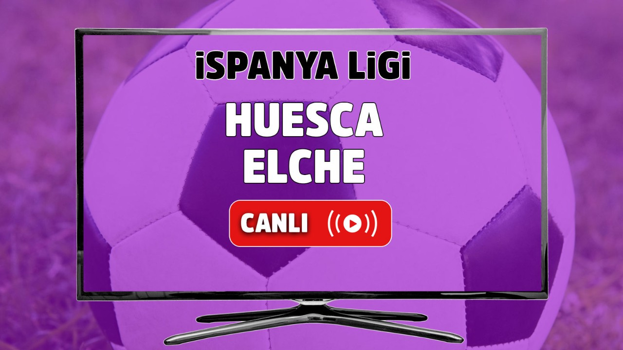 Huesca - Elche Canlı
