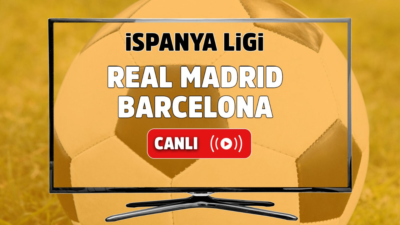 Real Madrid - Barcelona Canlı