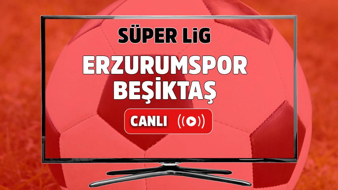 Erzurumspor – Beşiktaş Canlı