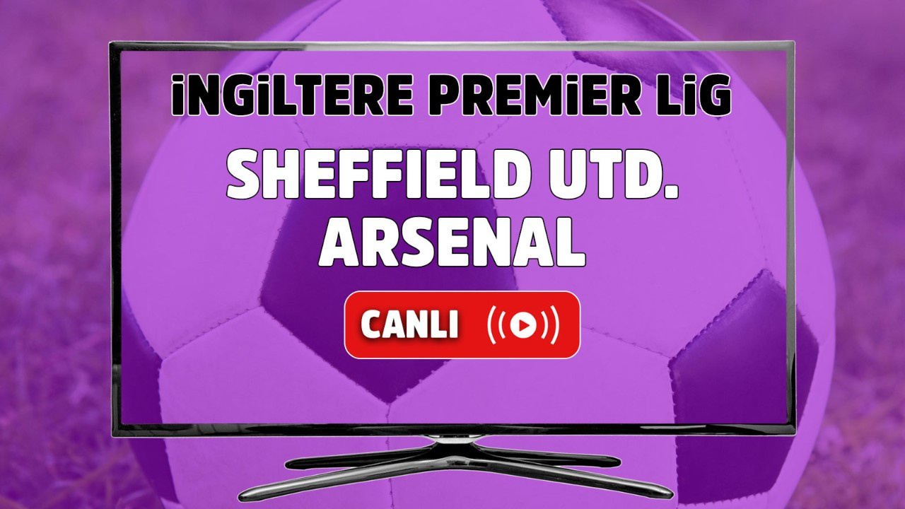 Sheffield United – Arsenal Canlı