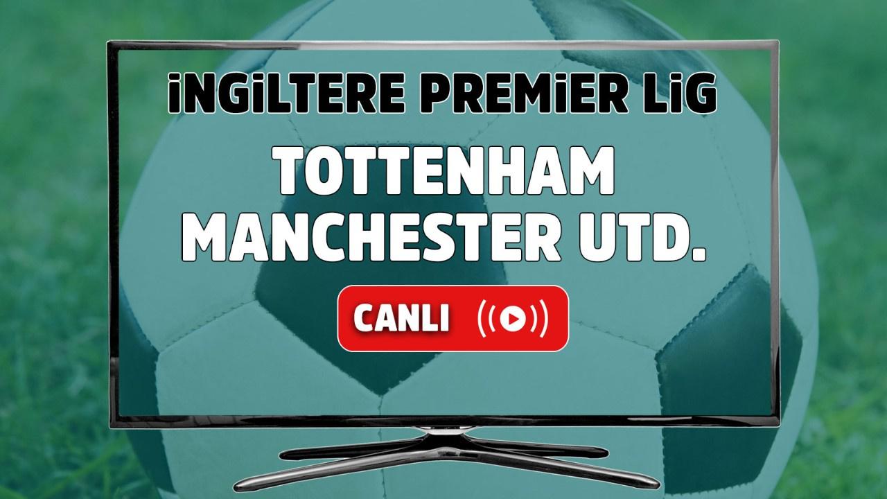 Tottenham – Machester United Canlı