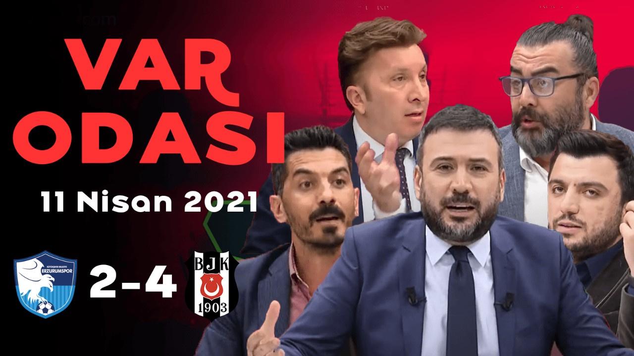Ertem Şener ile VAR Odası - 11 Nisan 2021