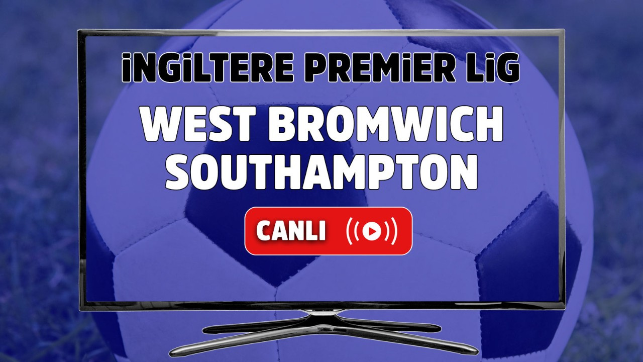 West Bromwich – Southampton Canlı