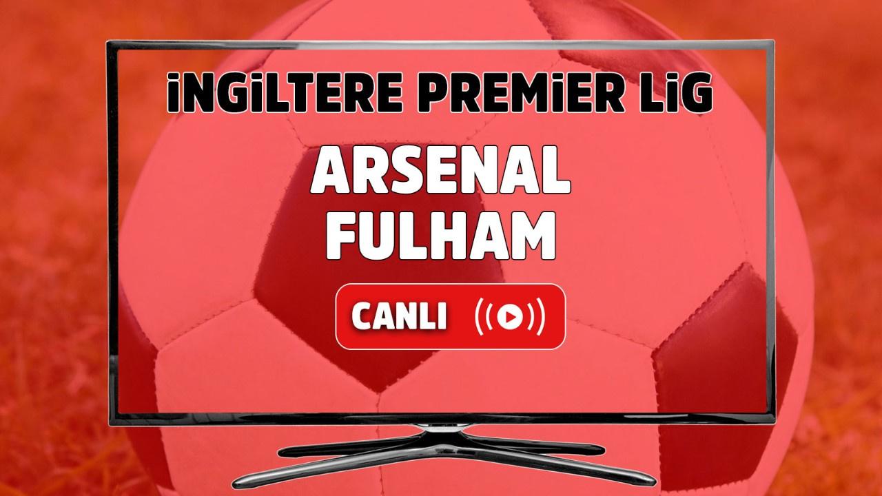 Arsenal – Fulham Canlı