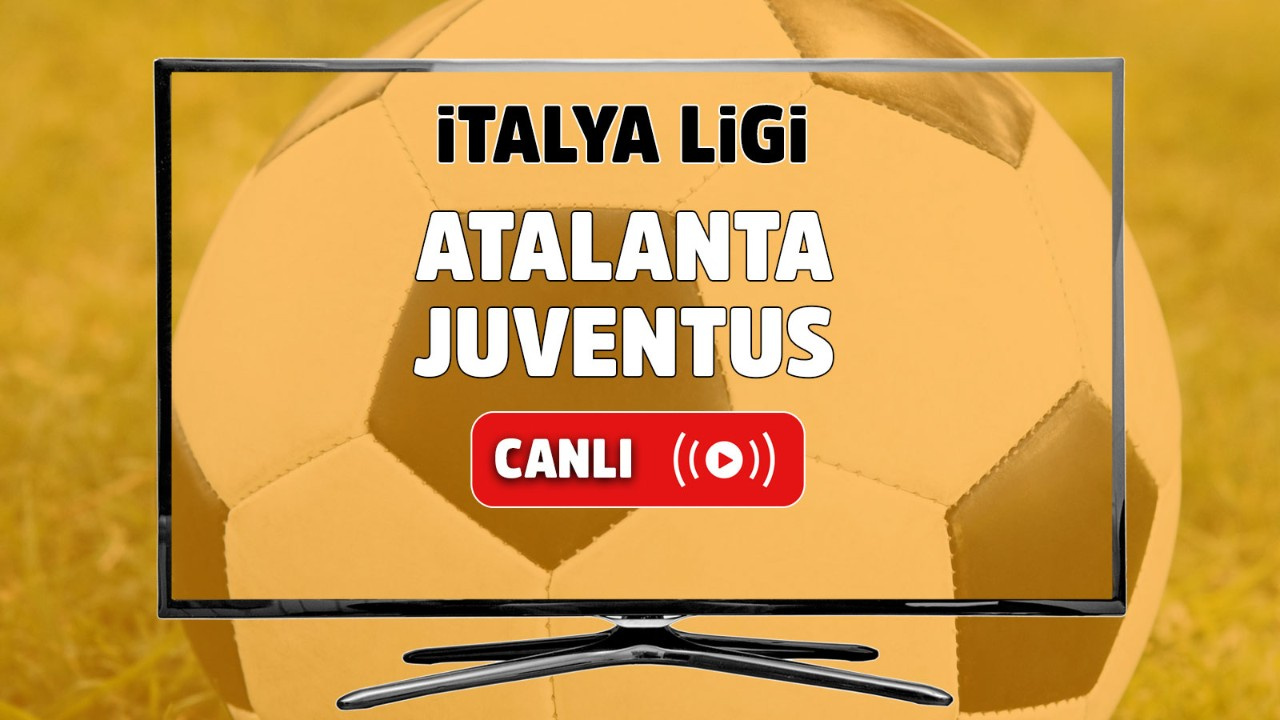 Atalanta - Juventus Canlı