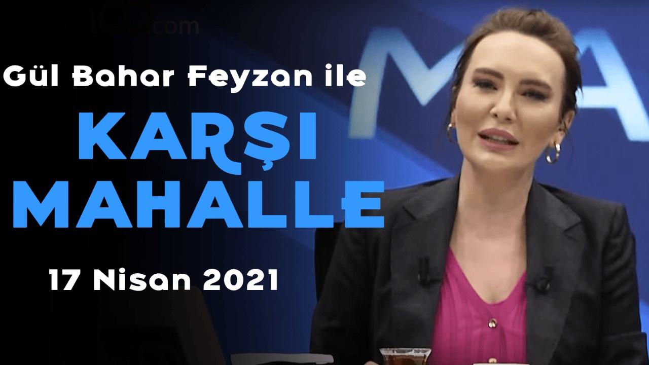 Gül Bahar Feyzan ile Karşı Mahalle - 17 Nisan 2021