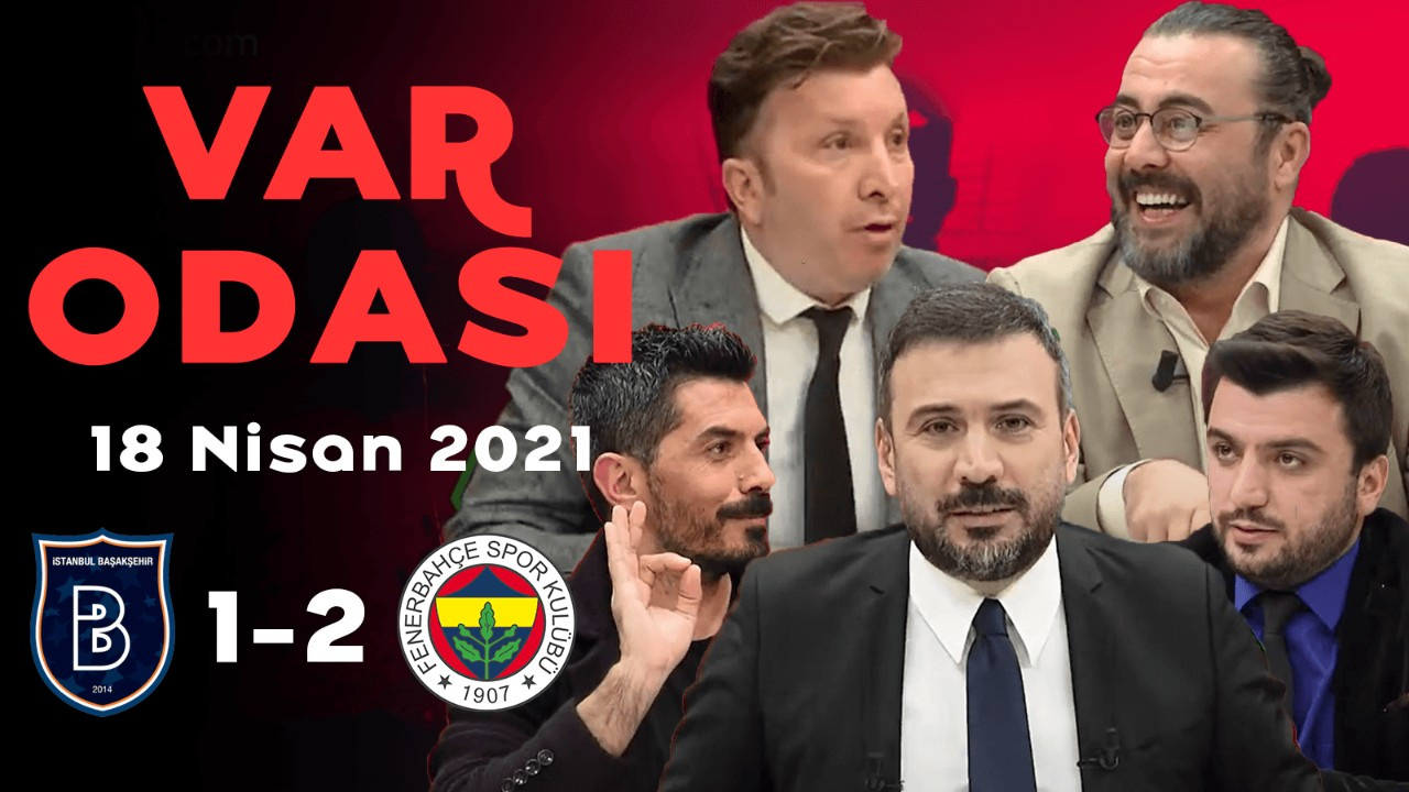 Ertem Şener ile VAR Odası - 18 Nisan 2021