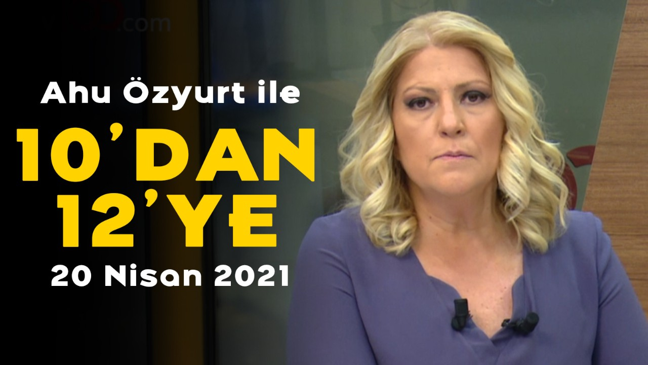 Ahu Özyurt ile 10'dan 12'ye - 20 Nisan 2021